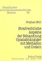 Strafrechtliche Aspekte Der Behandlung Opiatabhaengiger Mit Methadon Und Codein (Frankfurter Kriminalwissenschaftliche Studien, nr. 29)