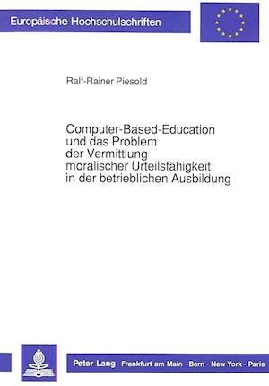 Computer-Based-Education Und Das Problem Der Vermittlung Moralischer Urteilsfaehigkeit in Der Betrieblichen Ausbildung