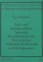 Fach- Und Laiensprachliche Semantik Des Substantivischen Wortschatzes Im Bereich 'Buchhandel Und Verlagswesen' (Germanistische Arbeiten Zu Sprache Und Kulturgeschichte, nr. 15)