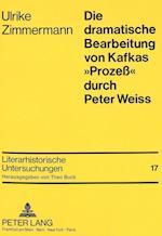 Die Dramatische Bearbeitung Von Kafkas -Prozess- Durch Peter Weiss (Literarhistorische Untersuchungen, nr. 17)