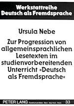 Zur Progression Von Allgemeinsprachlichen Lesetexten Im Studienvorbereitenden Unterricht -Deutsch ALS Fremdsprache- (Werkstattreihe Deutsch ALS Fremdsprache, nr. 33)