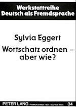 Wortschatz Ordnen - Aber Wie? (Werkstattreihe Deutsch ALS Fremdsprache, nr. 34)
