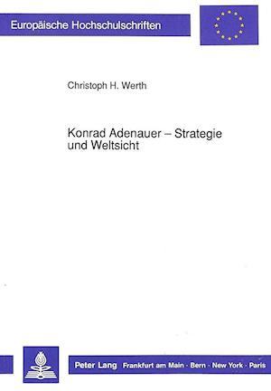 Konrad Adenauer - Strategie Und Weltsicht