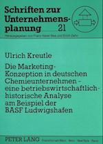 Die Marketing-Konzeption in Deutschen Chemieunternehmen - Eine Betriebswirtschaftlich-Historische Analyse Am Beispiel Der Basf Ludwigshafen (Schriften Zur Unternehmensplanung, nr. 21)