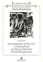 Die Kunstdebatten 1945 Bis 1955 in Ostdeutschland ALS Faktoren Aesthetischer Theoriebildungsprozesse (Europaeische Hochschulschriften European University Studie, nr. 166)
