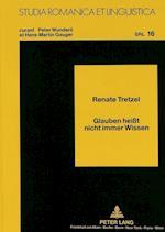 Glauben Heisst Nicht Immer Wissen (Studia Romanica Et Linguistica, nr. 16)