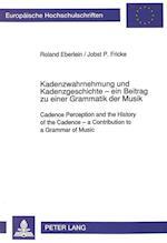 Kadenzwahrnehmung Und Kadenzgeschichte - Ein Beitrag Zu Einer Grammatik Der Musik (Europaeische Hochschulschriften European University Studie, nr. 79)