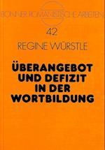 Ueberangebot Und Defizit in Der Wortbildung (Bonner Romanistische Arbeiten, nr. 42)