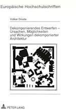 Dekomponierendes Entwerfen - Ursachen, Moeglichkeiten Und Wirkungen Dekomponierter Architektur (Europaeische Hochschulschriften European University Studie, nr. 11)
