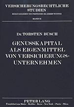 Genusskapital ALS Eigenmittel Von Versicherungsunternehmen (Versicherungsrechtliche Studien, nr. 24)