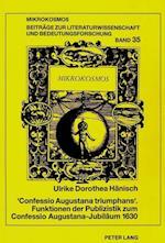 'Confessio Augustana Triumphans'. Funktionen Der Publizistik Zum Confessio Augustana-Jubilaeum 1630 (Mikrokosmos, nr. 35)