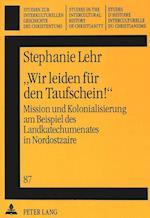 -Wir Leiden Fuer Den Taufschein - (Studien Zur Interkulturellen Geschichte Des Christentums E, nr. 87)
