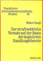 Der Strafrechtliche Vorsatz Auf Der Basis Der Kognitiven Handlungstheorie (Frankfurter Kriminalwissenschaftliche Studien, nr. 40)