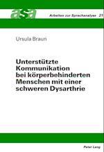 Unterstuetzte Kommunikation Bei Koerperbehinderten Menschen Mit Einer Schweren Dysarthrie (Arbeiten Zur Sprachanalyse, nr. 21)
