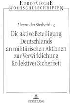 Die Aktive Beteiligung Deutschlands an Militaerischen Aktionen Zur Verwirklichung Kollektiver Sicherheit