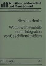 Wettbewerbsvorteile Durch Integration Von Geschaeftsaktivitaeten (Schriften Zu Marketing Und Management, nr. 26)
