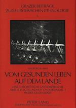 Vom Gesunden Leben Auf Dem Lande (Grazer Beitrage Zur Europaischen Ethnologie, nr. 6)