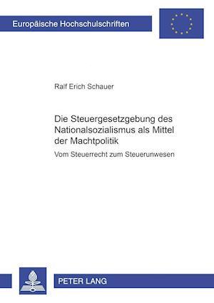Die Steuergesetzgebung des Nationalsozialismus als Mittel der Machtpolitik