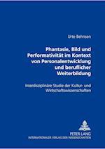 Phantasie, Bild Und Performativitaet Im Kontext Von Personalentwicklung Und Beruflicher Weiterbildung