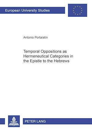 Temporal Oppositions as Hermeneutical Categories in the Epistle to the Hebrews