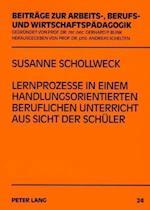 Lernprozesse in Einem Handlungsorientierten Beruflichen Unterricht Aus Sicht Der Schueler (Beitraege Zur Arbeits Berufs Und Wirtschaftspaedagogik, nr. 24)