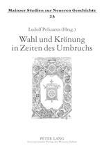 Wahl Und Kroenung in Zeiten Des Umbruchs (Mainzer Studien Zur Neueren Geschichte, nr. 23)