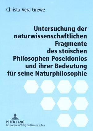 Untersuchung Der Naturwissenschaftlichen Fragmente Des Stoischen Philosophen Poseidonios Und Ihrer Bedeutung Fuer Seine Naturphilosophie