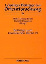 Beitraege Zum Islamischen Recht VI = Beitrage Zum Islamischen Recht VI (Leipziger Beitraege Zur Orientforschung, nr. 21)