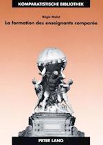 La Formation Des Enseignants Comparee (Bibliotheque DEtudes Comparatives, nr. 17)