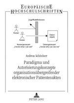 Paradigma Und Autorisierungskonzepte Organisationsuebergreifender Elektronischer Patientenakten (Europaische Hochschulschriften, Reihe 41: Informatik, nr. 44)