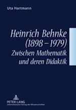 Heinrich Behnke (1898-1979) - Zwischen Mathematik Und Deren Didaktik