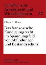 Das Franzoesische Kuendigungsrecht Im Spannungsfeld Von Abfindungen Und Bestandsschutz (Schriften Zum Arbeitsrecht Und Wirtschaftsrecht, nr. 57)