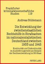Die Entwicklung Der Zwischenstaatlichen Rechtshilfe in Strafsachen Im Nationalsozialistischen Deutschland Zwischen 1933 Und 1945 (Frankfurter Kriminalwissenschaftliche Studien, nr. 119)