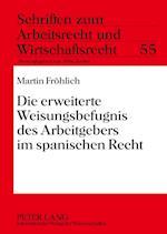 Die Erweiterte Weisungsbefugnis Des Arbeitgebers Im Spanischen Recht (Schriften Zum Arbeitsrecht Und Wirtschaftsrecht, nr. 55)