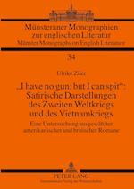 I Have No Gun, But I Can Spit Satirische Darstellungen Des Zweiten Weltkriegs Und Des Vietnamkriegs (Munsteraner Monographien Zur Englischen Literatur, nr. 34)