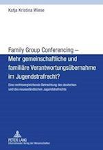 Family Group Conferencing - Mehr Gemeinschaftliche Und Familiaere Verantwortungsuebernahme Im Jugendstrafrecht?