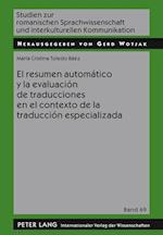 El Resumen Automatico y La Evaluacion de Traducciones En El Contexto de La Traduccion Especializada (Studien Zur Romanischen Sprachwissenschaft Und Interkulturel, nr. 69)
