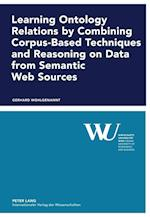 Learning Ontology Relations by Combining Corpus-Based Techniques and Reasoning on Data from Semantic Web Sources (Forschungsergebnisse der Wirtschaftsuniversitat Wien)