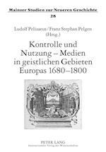 Kontrolle Und Nutzung - Medien in Geistlichen Gebieten Europas 1680-1800 (Mainzer Studien Zur Neueren Geschichte, nr. 28)