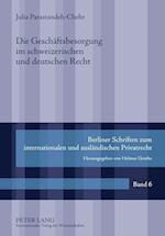 Die Geschaeftsbesorgung Im Schweizerischen Und Deutschen Recht (Berliner Schriften Zum Internationalen Und Auslaendischen Pr, nr. 6)