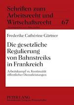 Die Gesetzliche Regulierung Von Bahnstreiks in Frankreich (Schriften Zum Arbeitsrecht Und Wirtschaftsrecht, nr. 67)