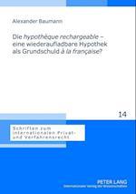 Die Hypotheque Rechargeable - Eine Wiederaufladbare Hypothek ALS Grundschuld a la Francaise? (Schriften Zum Internationalen Privat Und Verfahrensrecht, nr. 14)