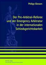 Der Pre-Arbitral-Referee Und Der Emergency Arbitrator in Der Internationalen Schiedsgerichtsbarkeit