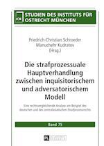 Die Strafprozessuale Hauptverhandlung Zwischen Inquisitorischem Und Adversatorischem Modell (Studien Des Instituts Fuer Ostrecht Muenchen, nr. 75)