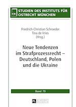 Neue Tendenzen Im Strafprozessrecht - Deutschland, Polen Und Die Ukraine (Studien Des Instituts Fuer Ostrecht Muenchen, nr. 79)