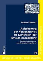Aufarbeitung Der Vergangenheit ALS Dimension Der Erwachsenenbildung (Gesellschaften Und Staaten Im Epochenwandel Societies and, nr. 19)