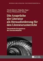 Die Ansprueche Der Literatur ALS Herausforderung Fuer Den Literaturunterricht (Beitraege Zur Literatur Und Mediendidaktik, nr. 34)