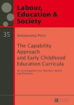 The Capability Approach and Early Childhood Education Curricula (Arbeit, Bildung & Gesellschaft / Labour, Education & Society, nr. 35)