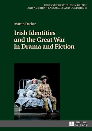 Bog, hardback Irish Identities and the Great War in Drama and Fiction af Martin Decker