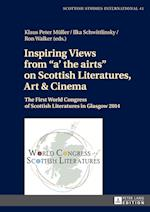 Inspiring Views from A' the Airts on Scottish Literatures, Art & Cinema (Scottish Studies International Publications of the Scottis, nr. 41)
